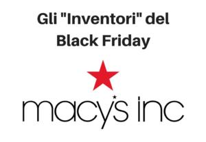 Macy's sa Ogni Quanto c'è il Black Friday