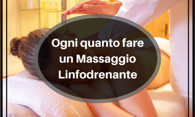 Ogni quanto fare un Massaggio Linfodrenante